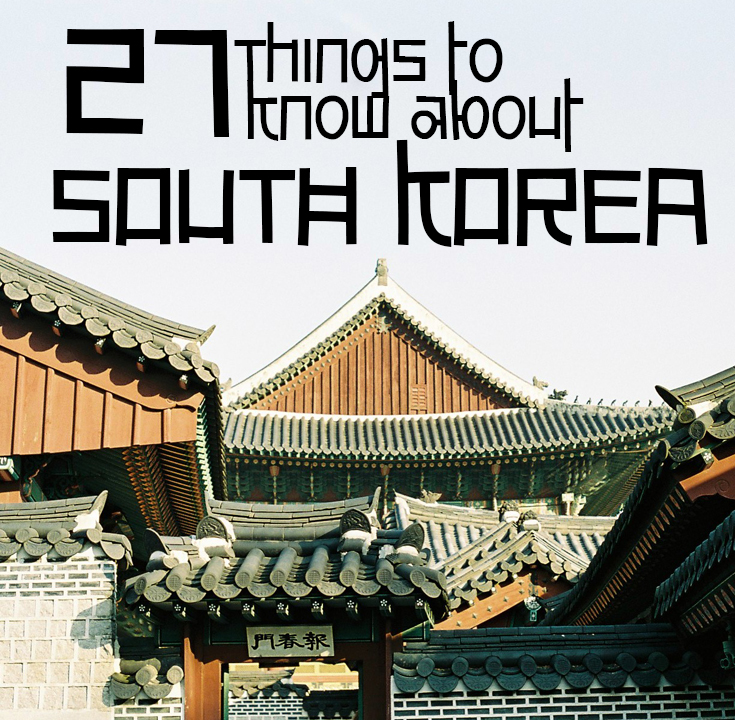 27 Things To Know About South Korea